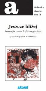 jeszcze_blizej_antologia młodej liryki węgierskiej