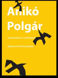 Anikó Polgar Anna Górecka Archeolożka w czółenkach Europejski Poeta Wolności 2016