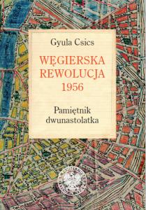 Węgierska Rewolucja 1956. Pamiętnik dwunastolatka_tłum. Anna Butrym