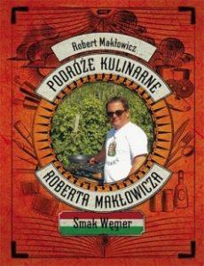 Robert Makłowicz Smak Węgier
